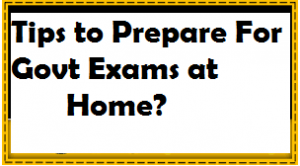Tips to Prepare For Govt Exams at Home